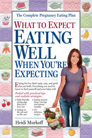 What to Expect: Eating Well When You're Expecting - cover