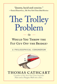 The Trolley Problem, or Would You Throw the Fat Guy Off the Bridge? - cover