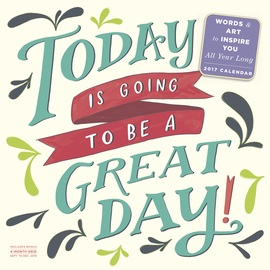 Today Is Going to Be a Great Day! Wall Calendar 2017 - cover