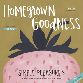 Homegrown Goodness Simple Pleasures Wall Calendar 2017 - cover