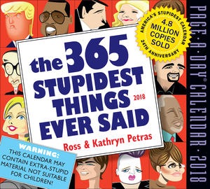 The 365 Stupidest Things Ever Said Page-A-Day Calendar 2018 - cover