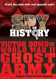 Spy on History: Victor Dowd and the World War II Ghost Army - cover