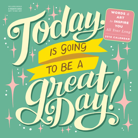 Today Is Going to Be a Great Day! Wall Calendar 2018 - cover
