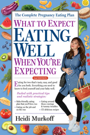 What to Expect: Eating Well When You're Expecting, 2nd Edition - cover