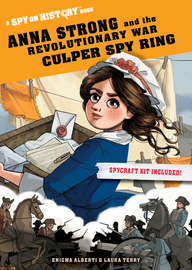 Spy on History: Anna Strong and the Revolutionary War Culper Spy Ring - cover