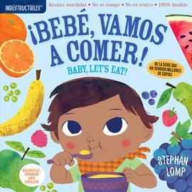 Indestructibles: Bebé, vamos a comer! / Baby, Let's Eat! - cover