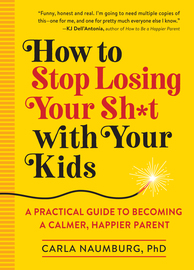 How to Stop Losing Your Sh*t with Your Kids - cover