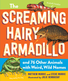 The Screaming Hairy Armadillo and 76 Other Animals with Weird, Wild Names - cover