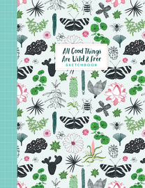All Good Things Are Wild and Free Sketchbook - cover