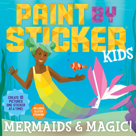 Paint by Sticker Kids: Mermaids & Magic! - cover