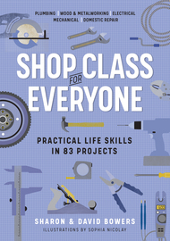 Shop Class for Everyone: Practical Life Skills in 83 Projects - cover