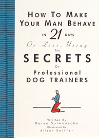 How to Make Your Man Behave in 21 Days or Less Using the Secrets of Professional Dog Trainers - cover