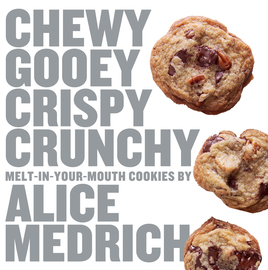 Chewy Gooey Crispy Crunchy Melt-in-Your-Mouth Cookies by Alice Medrich - cover