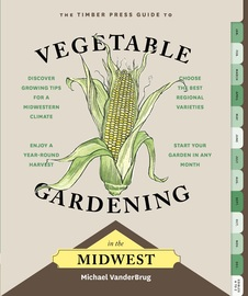 The Timber Press Guide to Vegetable Gardening in the Midwest - cover