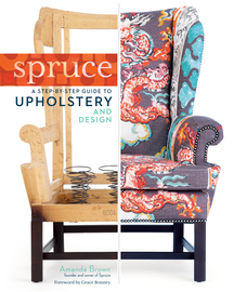 Spruce: A Step-by-Step Guide to Upholstery and Design - cover