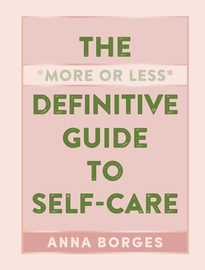The More or Less Definitive Guide to Self-Care - cover