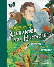 The Incredible yet True Adventures of Alexander von Humboldt - cover
