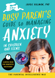 The Busy Parent's Guide to Managing Anxiety in Children and Teens: The Parental Intelligence Way - cover