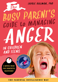 The Busy Parent's Guide to Managing Anger in Children and Teens: The Parental Intelligence Way - cover