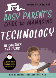 The Busy Parent's Guide to Managing Technology with Children and Teens - cover