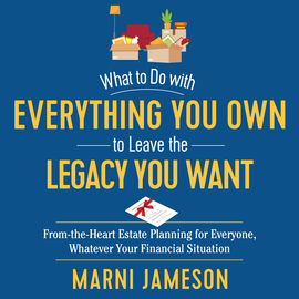 What to Do with Everything You Own to Leave the Legacy You Want - cover