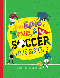 Totally Epic, True and Wacky Soccer Facts and Stories - cover