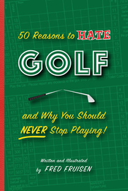 50 Reasons to Hate Golf and Why You Should Never Stop Playing - cover