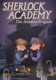 Sherlock Academy: The Holmes Brigade - cover