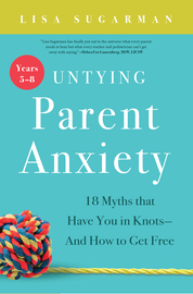 Untying Parent Anxiety (Years 5–8) - cover