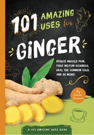 101 Amazing Uses For Ginger - cover