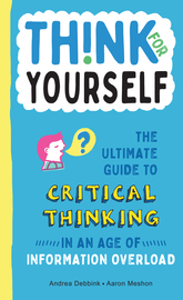 Think for Yourself: The Ultimate Guide to Critical Thinking in an Age of Information Overload - cover