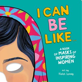 I Can Be Like . . . A Book of Masks of Inspiring Women - cover