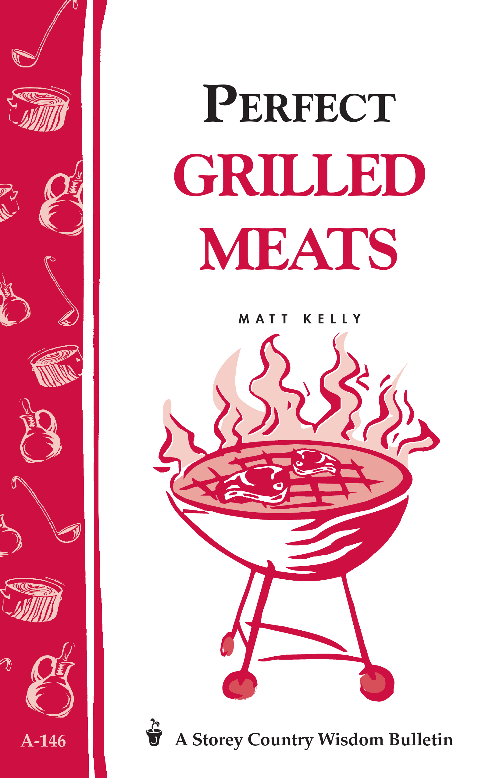 Perfect Grilled Meats Storey's Country Wisdom Bulletin A-146 - Matt Kelly