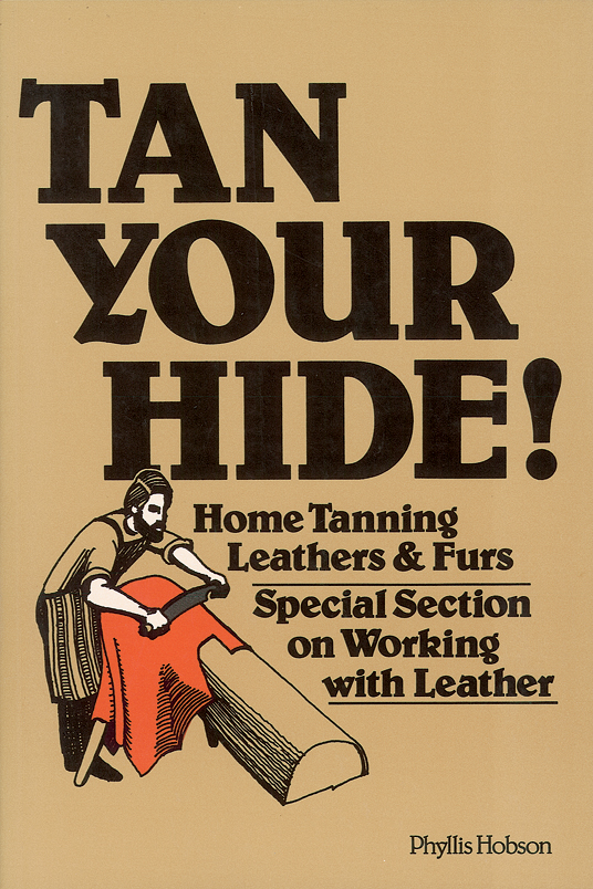 Tan Your Hide! Home Tanning Leathers & Furs - Phyllis Hobson