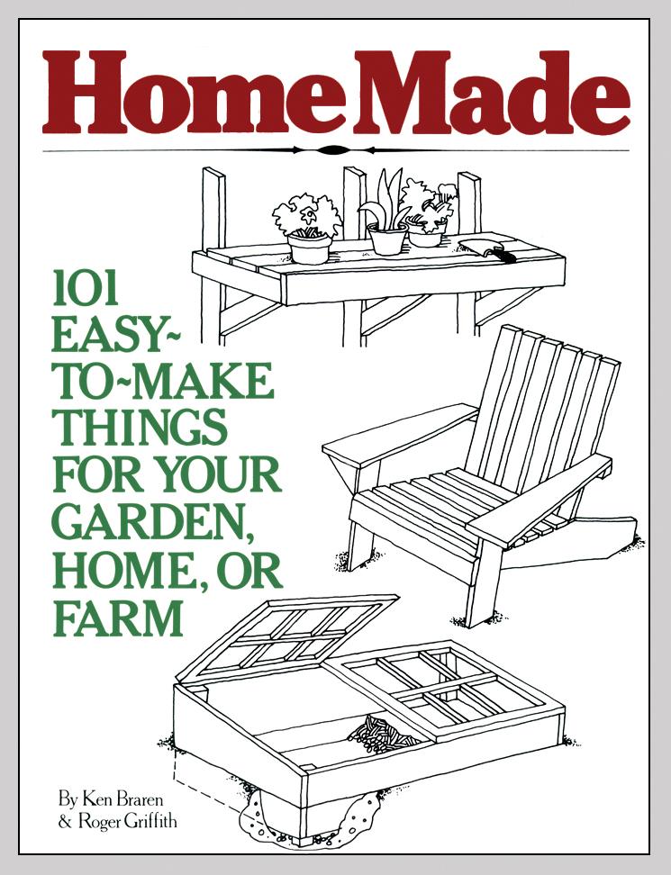 HomeMade 101 Easy-to-Make Things for Your Garden, Home, or Farm - Ken Braren