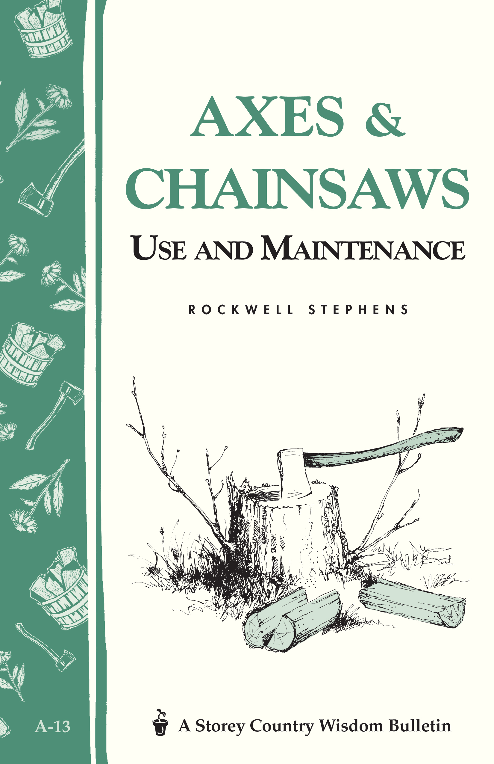 Axes & Chainsaws Use and Maintenance / A Storey Country Wisdom Bulletin  A-13 - Rockwell Stephens