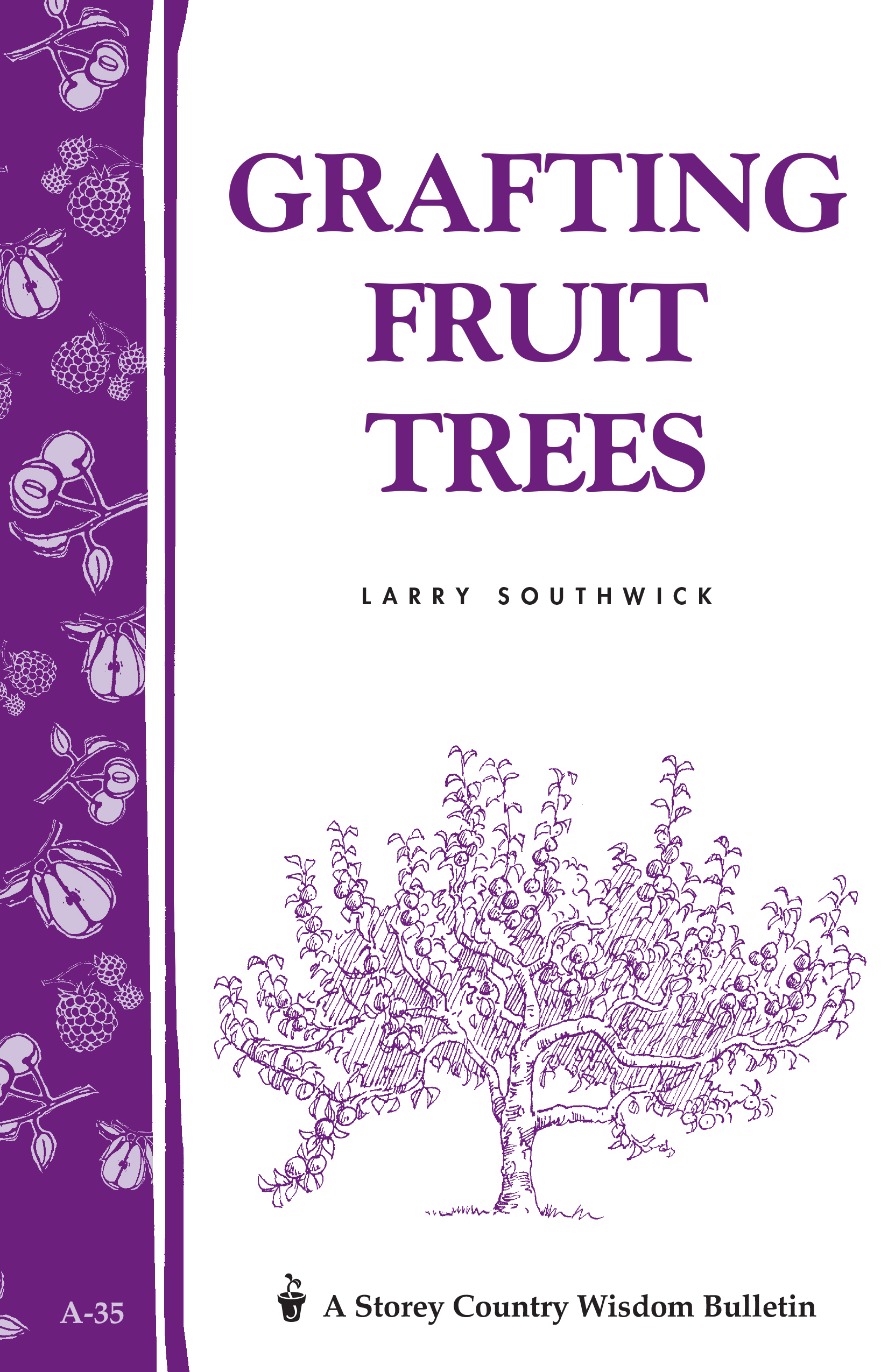 Grafting Fruit Trees Storey's Country Wisdom Bulletin A-35 - Larry Southwick