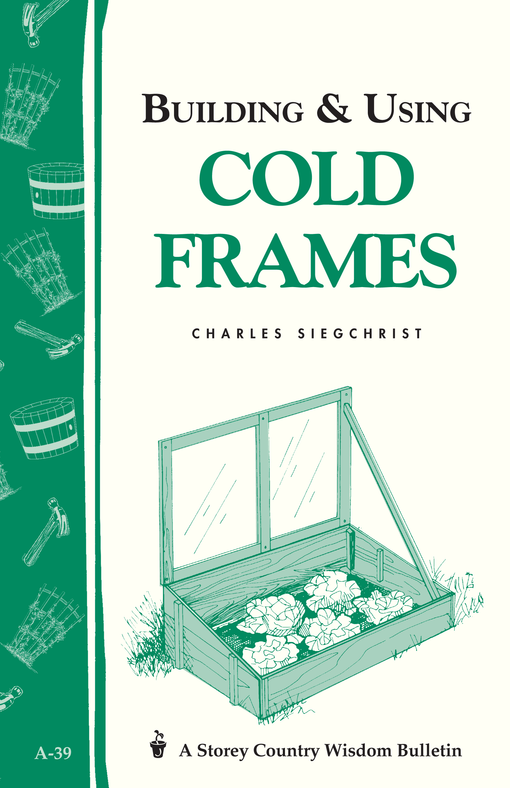 Building & Using Cold Frames Storey Country Wisdom Bulletin A-39 - Charles Siegchrist