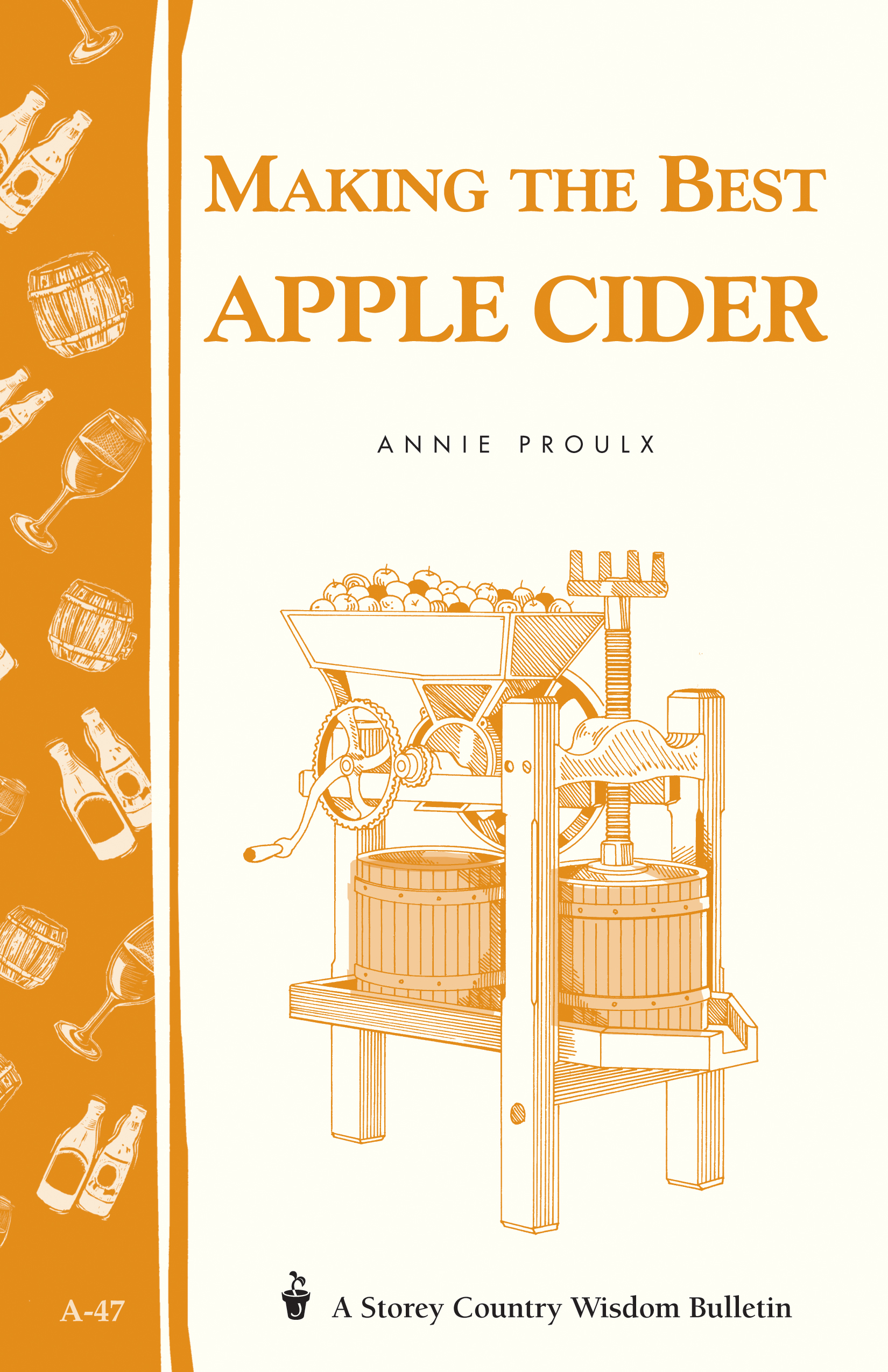 Making the Best Apple Cider Storey Country Wisdom Bulletin A-47 - Annie Proulx