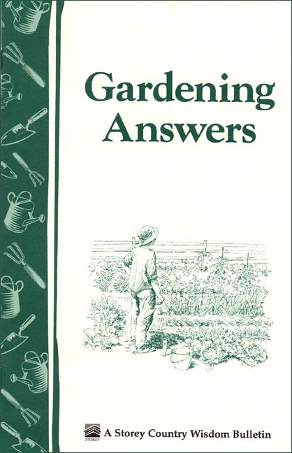 Gardening Answers Storey's Country Wisdom Bulletin A-49 - Editors of Storey Publishing