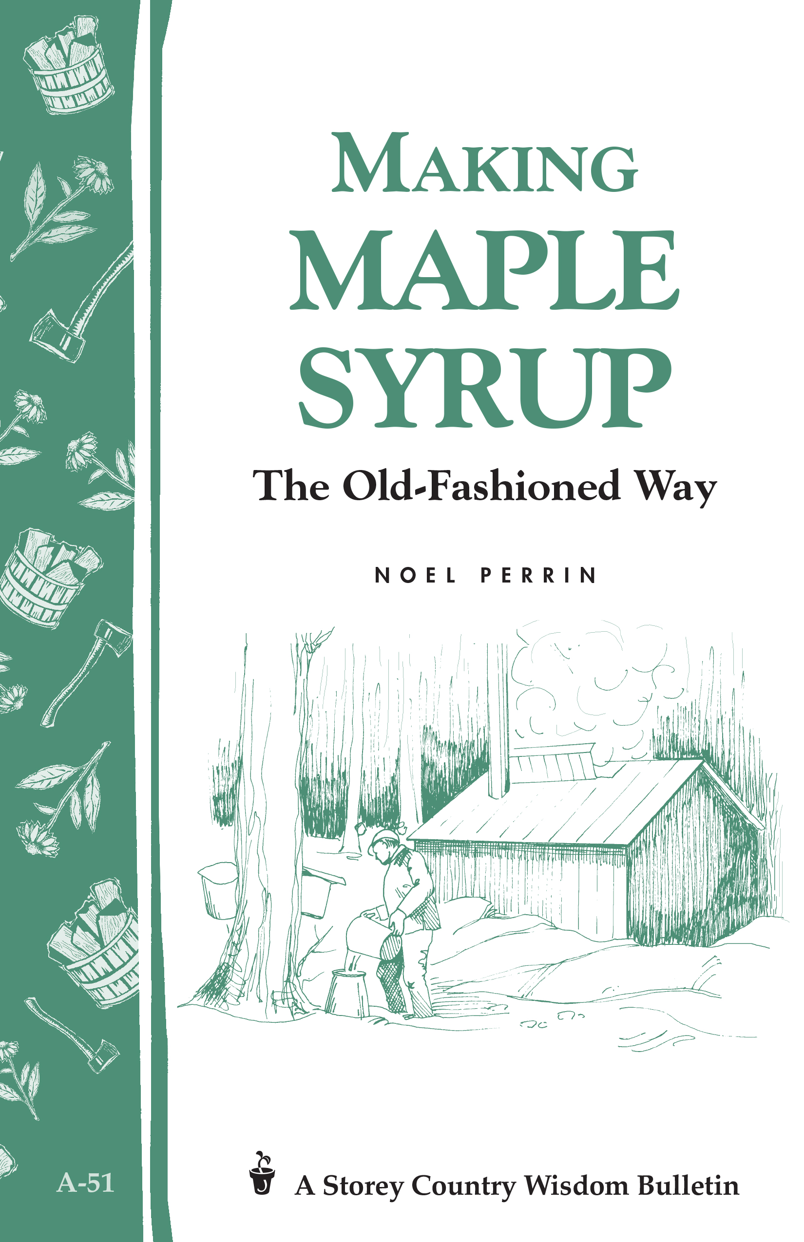 Making Maple Syrup Storey's Country Wisdom Bulletin A-51 - Noel Perrin