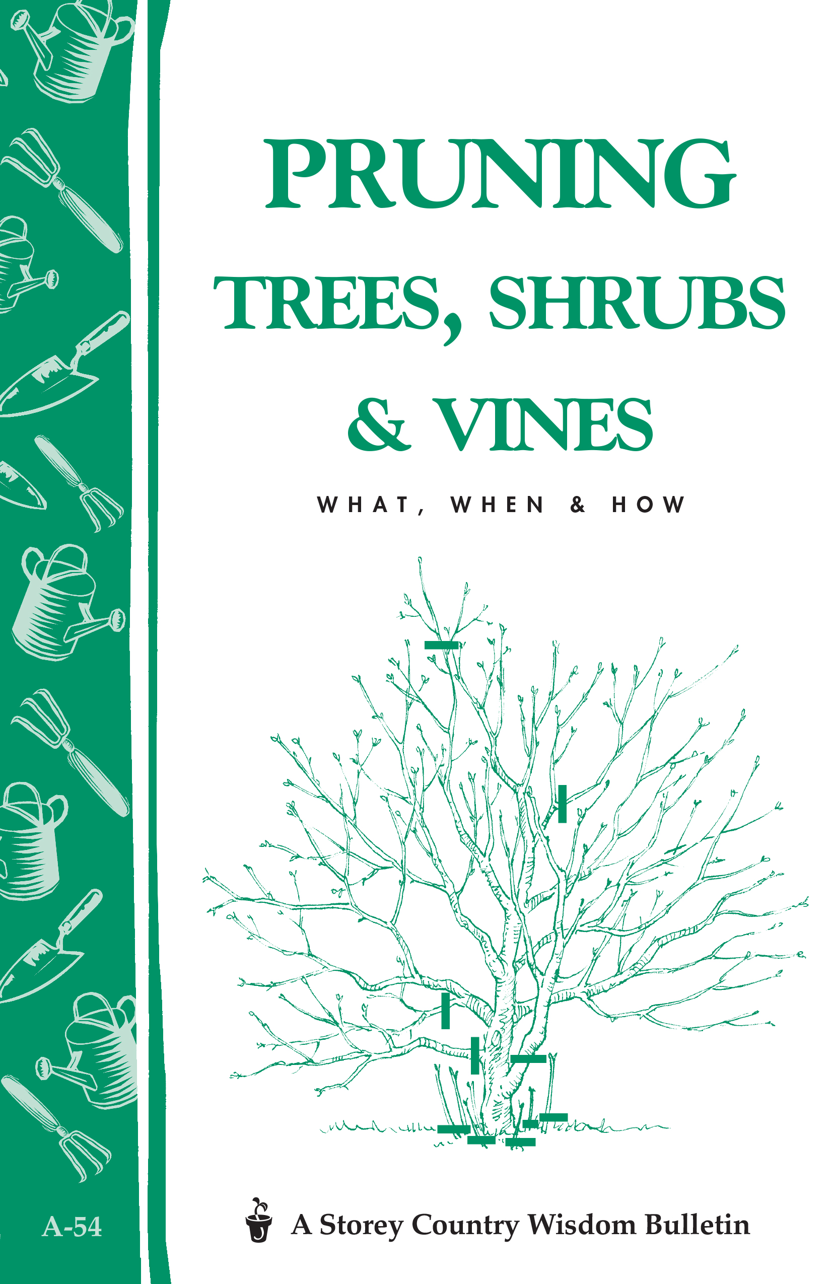 Pruning Trees, Shrubs & Vines Storey's Country Wisdom Bulletin A-54 - Editors of Garden Way Publishing