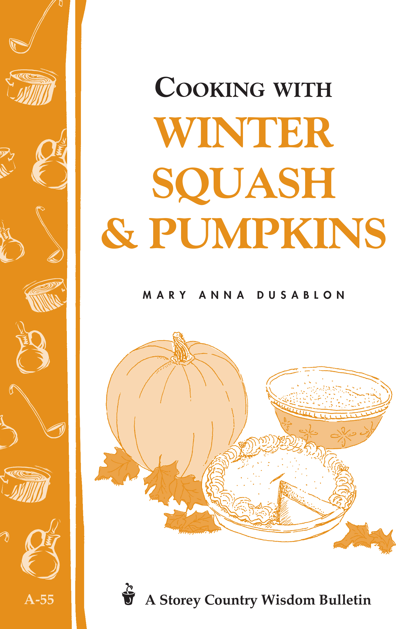Cooking with Winter Squash & Pumpkins Storey's Country Wisdom Bulletin A-55 - Mary Anna Dusablon