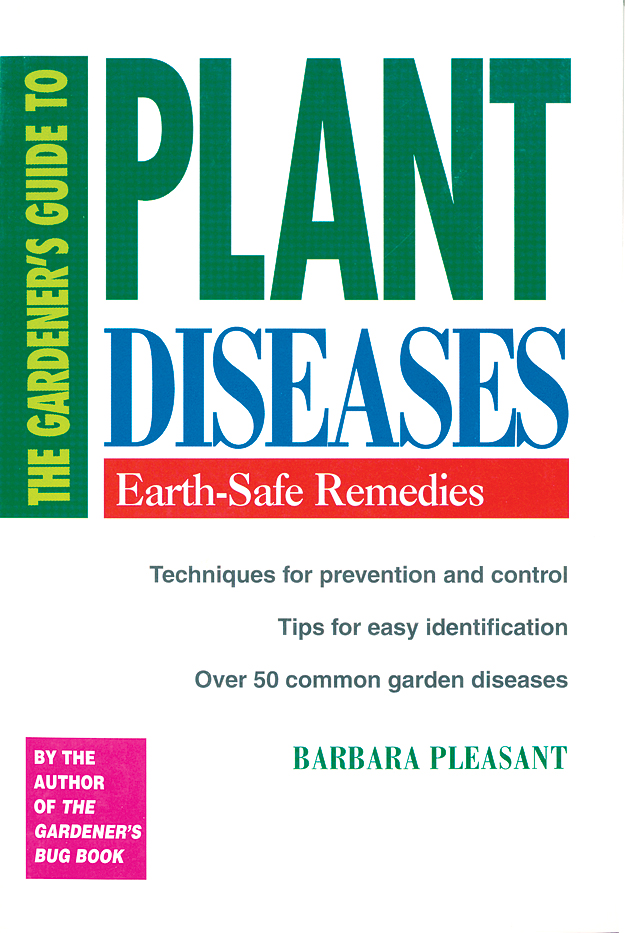 The Gardener's Guide to Plant Diseases Earth-Safe Remedies - Barbara Pleasant