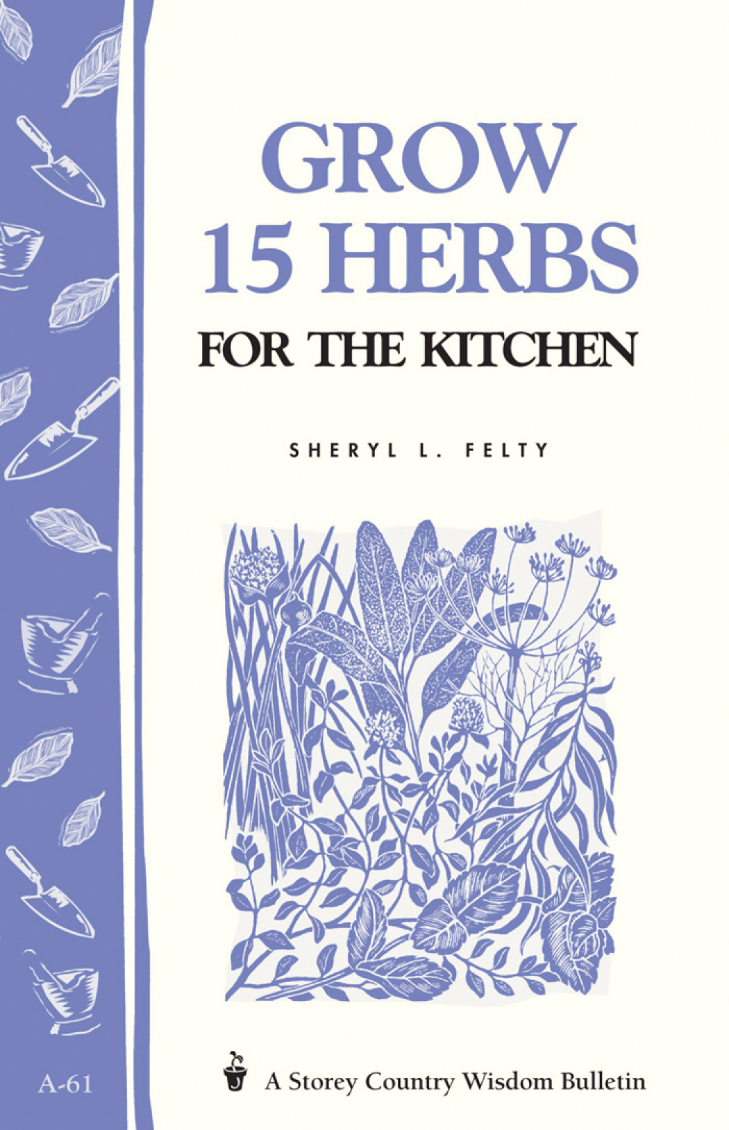Grow 15 Herbs for the Kitchen Storey's Country Wisdom Bulletin A-61 - Sheryl L. Felty