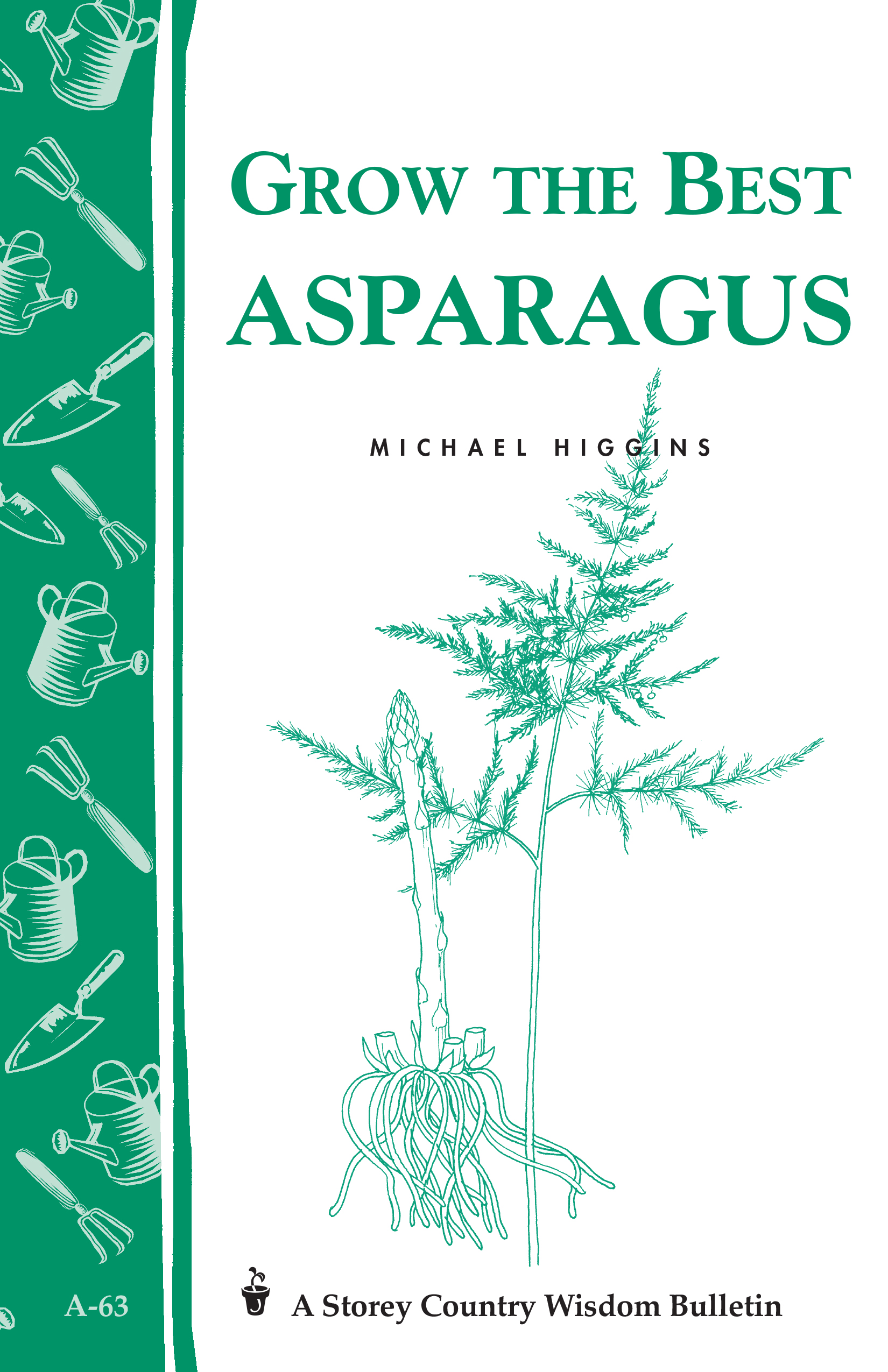 Grow the Best Asparagus Storey's Country Wisdom Bulletin A-63 - Michael Higgins