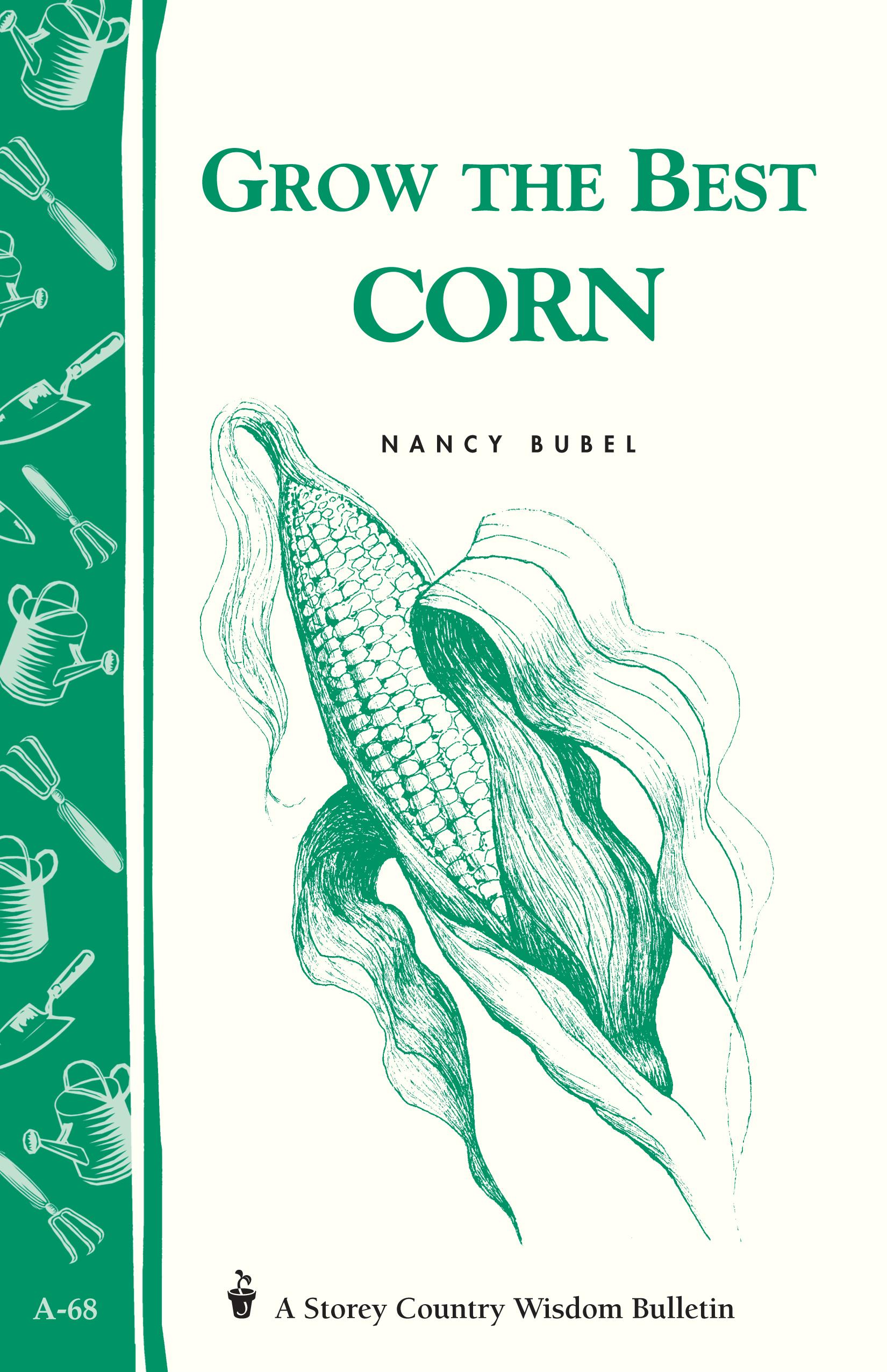 Grow the Best Corn Storey's Country Wisdom Bulletin A-68 - Nancy Bubel