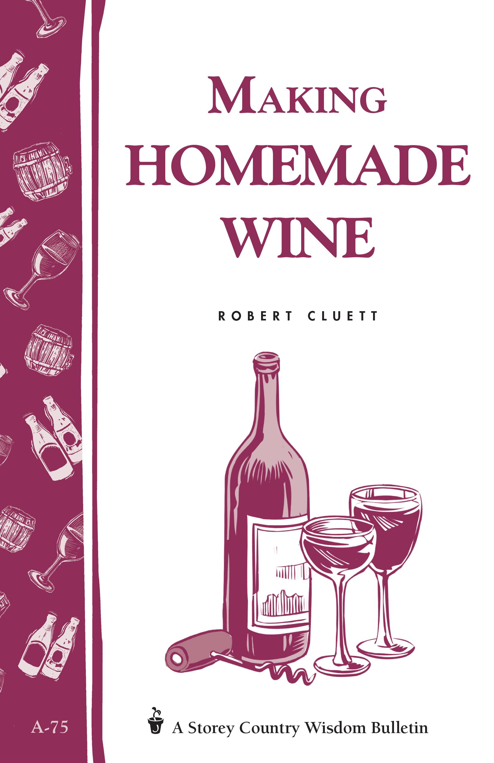 Making Homemade Wine Storey's Country Wisdom Bulletin A-75 - Robert Cluett