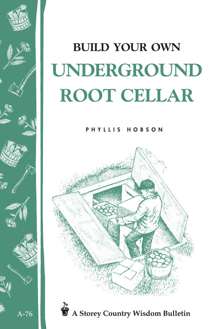 Build Your Own Underground Root Cellar Storey Country Wisdom Bulletin A-76 - Phyllis Hobson