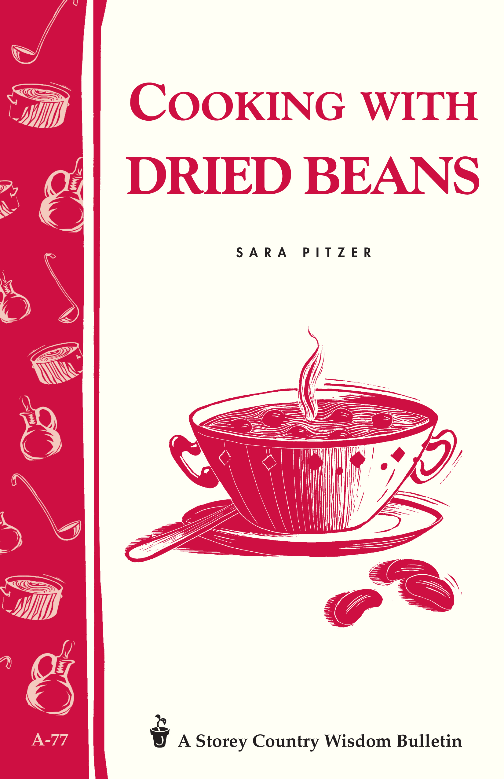 Cooking with Dried Beans Storey Country Wisdom Bulletin A-77 - Sara Pitzer